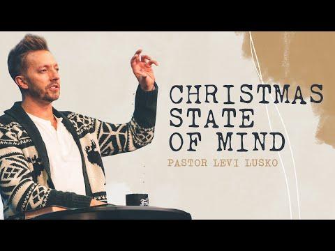 Christmas State of Mind  Pastor Levi Lusko