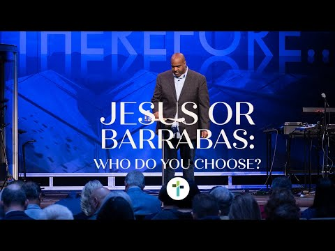 Jesus or Barrabas: Who Do You Choose?  Therefore Series  Pastor Chris McRae  Sojourn Church