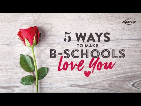 5 Ways to Make B Schools Love You