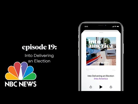 Into Delivering an Election | Into America Podcast – Ep. 19 | NBC News and MSNBC