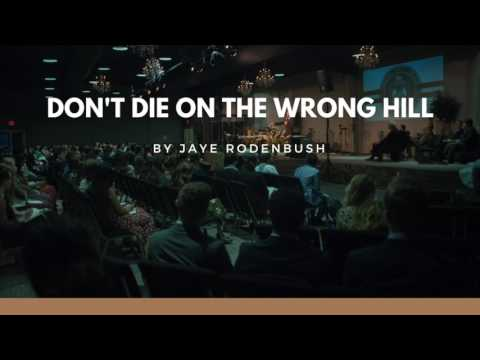 Don't Die on the Wrong Hill  - Jaye Rodenbush - Staff Chapel
