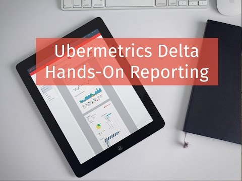 uberMetrics DELTA - Hands-On Reporting