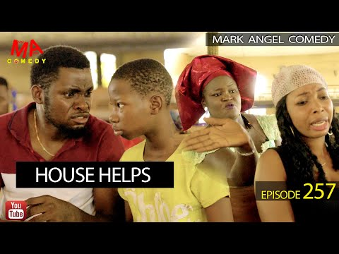 HOUSE HELPS (Mark Angel Comedy) (Episode 257)