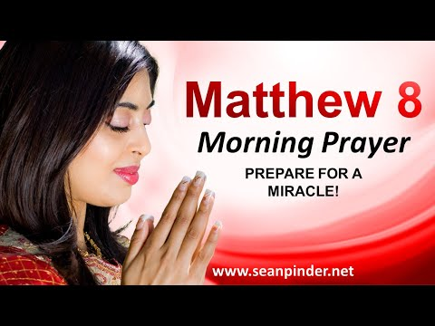 Matthew 8 - Prepare for a MIRACLE - Morning Prayer