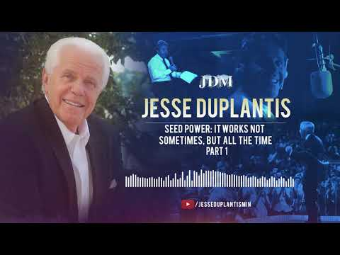 Seed Power: It Works Not Sometimes, But All the Time, Part 1  Jesse Duplantis