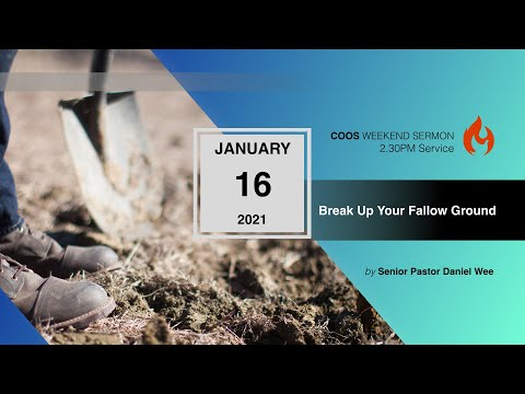 Break Up Your Fallow Ground [COOS Weekend Service-Senior Pastor Daniel Wee]