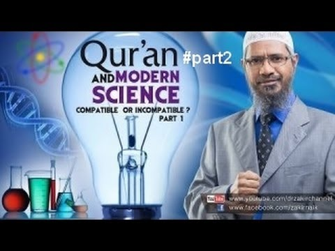 The Qur'an and Modern Science Compatible or Incompatible by Dr Zakir Naik  Part 2