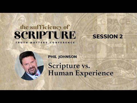 Session 2: Scripture vs. Human Experience (Phil Johnson)