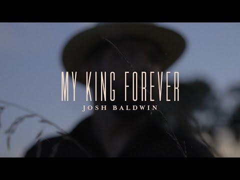 My King Forever - Josh Baldwin  Evidence