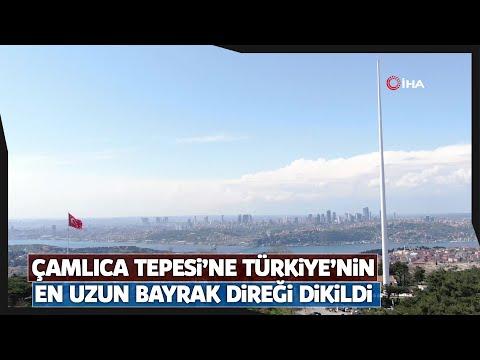 Çamlıca Tepesi'ne Türkiye'nin En Uzun Bayrak Direği Dikildi