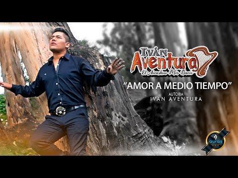 Iván Aventura - Amor a medio Tiempo / Videoclip Oficial - PRIMICIA 2019/20