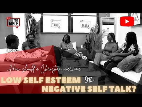 Bring It To The Table: How Should  A Christian Overcome Low Self Esteem or Negative Self Talk?