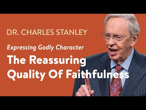 The Reassuring Quality of Faithfulness  Dr. Charles Stanley