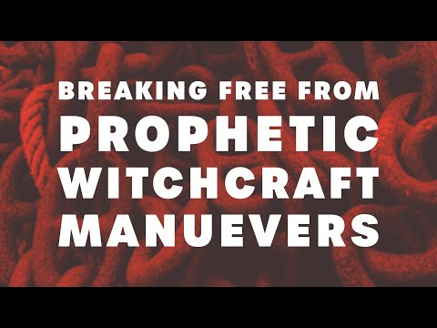 Breaking Free from Prophetic Witchcraft Maneuvers