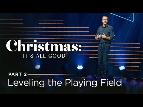 Christmas: It's All Good, Part 2: Leveling the Playing Field // Andy Stanley