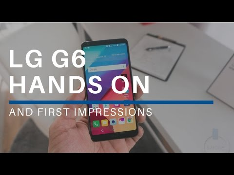 LG G6 Hands On & First Impressions