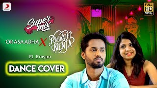 Super mix - Orasaadha X Rasaathi Nenja Dance Cover   Morattu Single's Story l Ft Eniyan