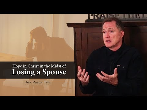 Hoping in Christ in the Midst of Losing a Spouse - Ask Pastor Tim