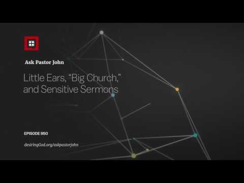 "Little Ears, ""Big Church,"" and Sensitive Sermons // Ask Pastor John"