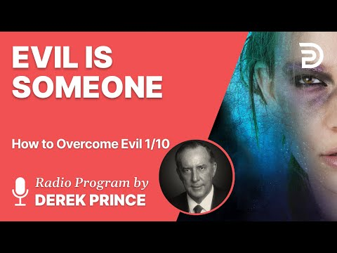 How to Overcome Evil 1 of 10 - Evil is Someone - Derek Prince