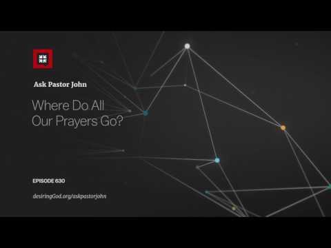 Where Do All Our Prayers Go? // Ask Pastor John