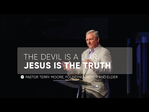 The Devil Is A Liar, Jesus Is The Truth  Pastor Terry Moore