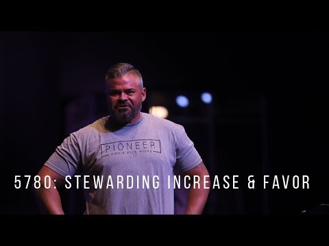5780: Stewarding Increase & Favor