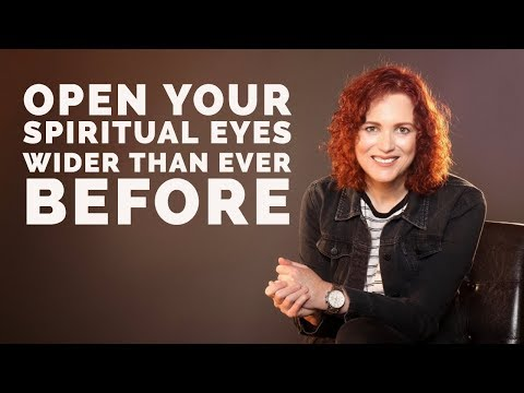 How to Open Your Spiritual Eyes Wider Than Ever Before