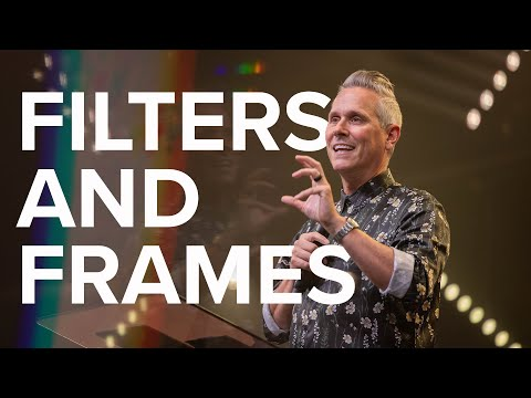Filters and Frames  Pastor Rob Jones
