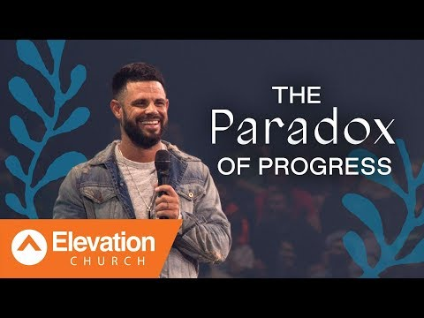The Paradox Of Progress  Pastor Steven Furtick