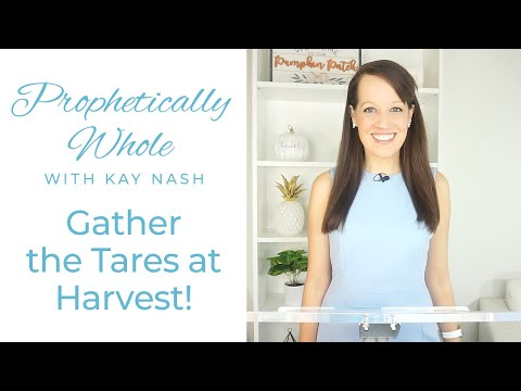 Prophetically Whole- Gather the Tares: It's Harvest Time