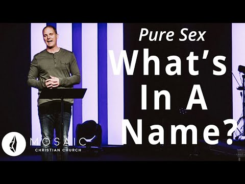 Pure Sex  What's in a name?  Song of Solomon 1:1-7