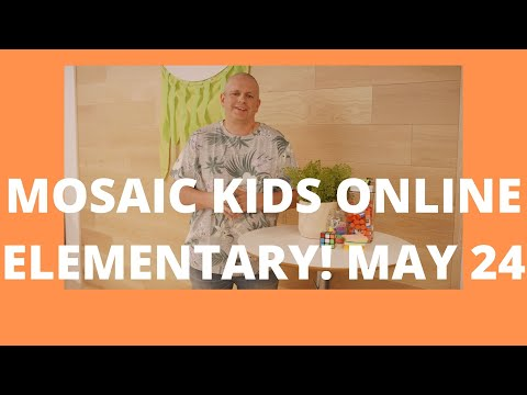 MOSAIC KIDS ONLINE  ELEMENTARY  MAY 24