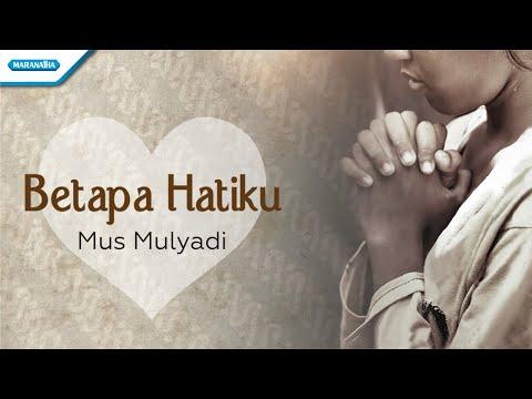 Betapa Hatiku - Mus Mulyadi (with lyric)