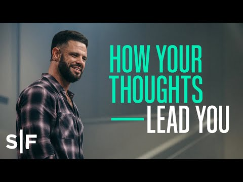 How Your Thoughts Lead You  Steven Furtick