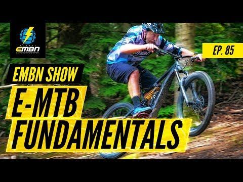 The Fundamentals Of E-Mountain Bikes | EMBN Show Ep. 85