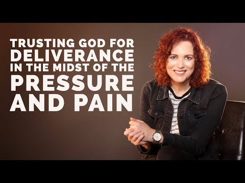 Trusting God for Deliverance in Midst of the Pressure & Pain