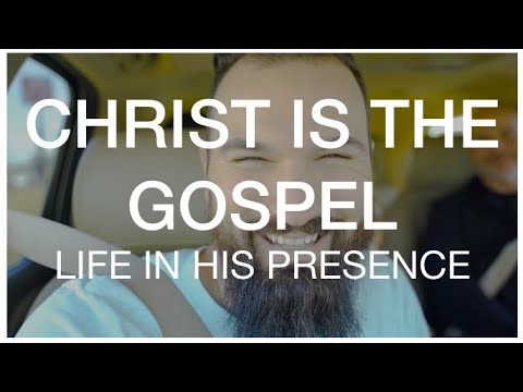 CHRIST IS THE GOSPEL  LIFE IN HIS PRESENCE  February 2020
