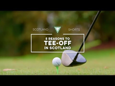 Scotland Shorts - 5 Reasons to Tee-off in Scotland