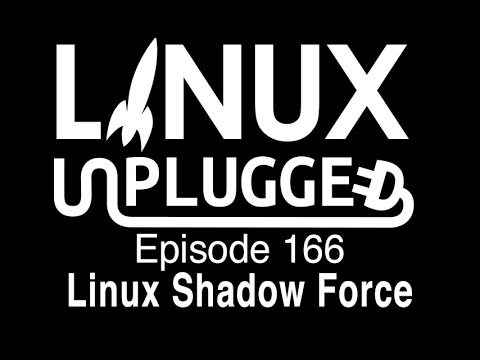 Linux Shadow Force | LINUX Unplugged 168