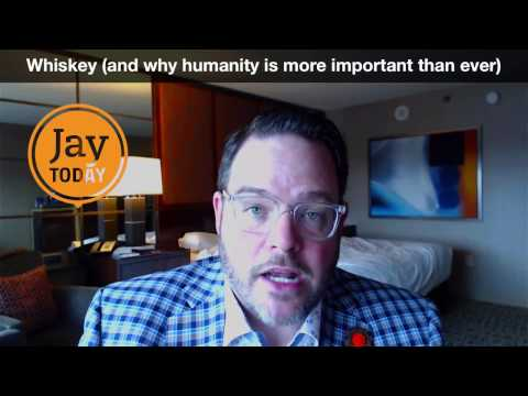 Whiskey (and Why Humanity Is More Important Than Ever): Jay Today 2.22