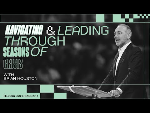 Navigating and Leading Through a Season of Crisis  Brian Houston  Hillsong Conference 2014