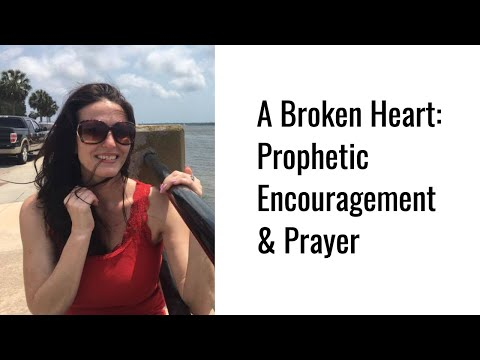 A Broken Heart: Prophetic Encouragement & Prayer (Not just for the hurting)
