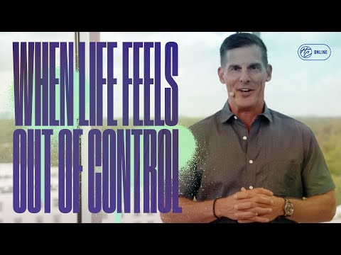 When Life Feels Out Of Control  Pastor Craig Groeschel