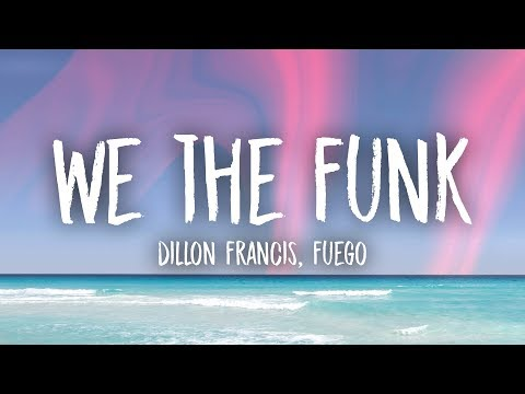 Dillon Francis - We The Funk (Lyrics) ft. Fuego - UCn7Z0uhzGS1KjnO-sWml_dw