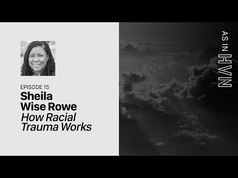 How Racial Trauma Works  As In Heaven Episode 15  Sheila Wise Rowe