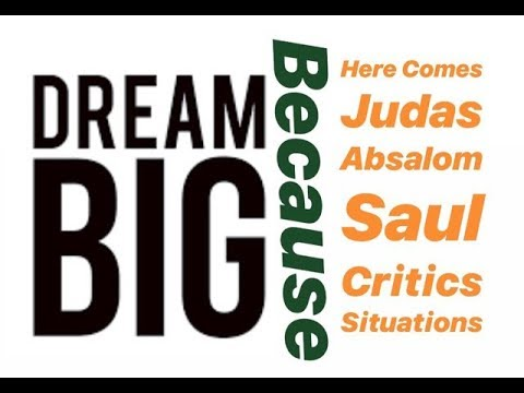 Dream Big - Here comes Judas, Absalom, Saul, Critics & Sitautions