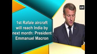 1st Rafale aircraft will reach India by next month: President Emmanuel Macron