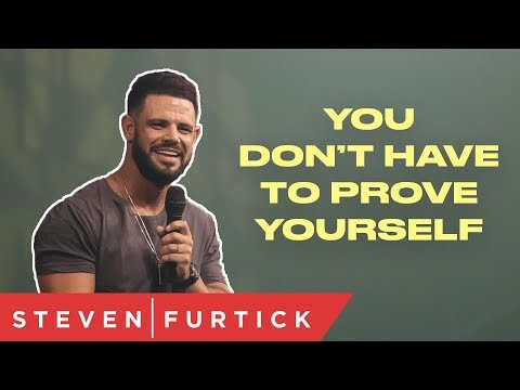 You Don't Have To Prove Yourself  Pastor Steven Furtick