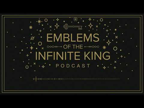 Emblems of the Infinite King Podcast: Chapter 7